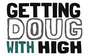see Getting Doug with High come out to see us!